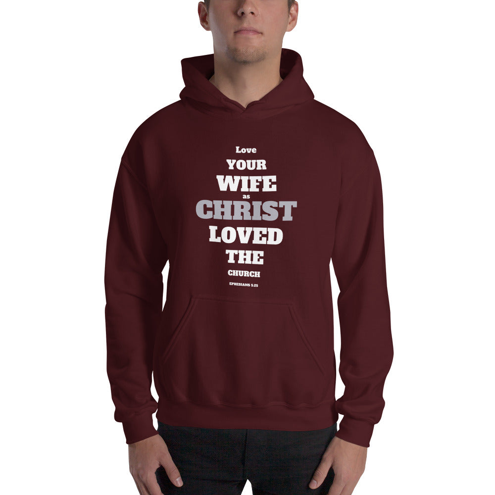 Love Your Wife Like Christ Loved The Church Hooded Sweatshirt