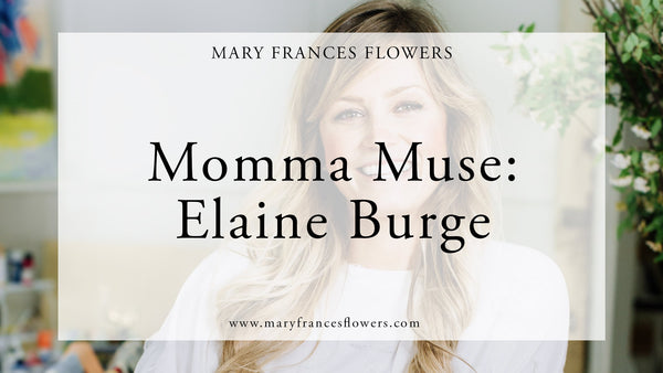 Momma Muse: Elaine Burge Mary Frances Maker