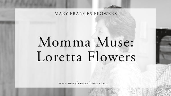 Momma Muse: Loretta Flowers Mary Frances Maker