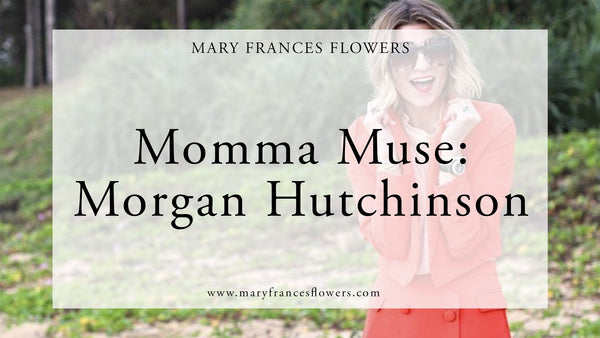Momma Muse: Morgan Hutchinson Mary Frances Maker