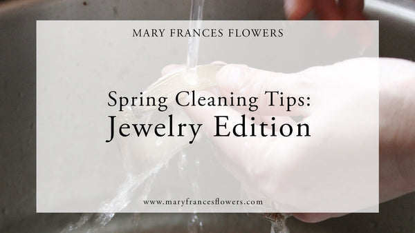 Spring Cleaning Tips: Jewelry Edition Mary Frances Maker