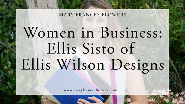 Women in Business: Ellis Sisto of Ellis Wilson Designs Mary Frances Maker