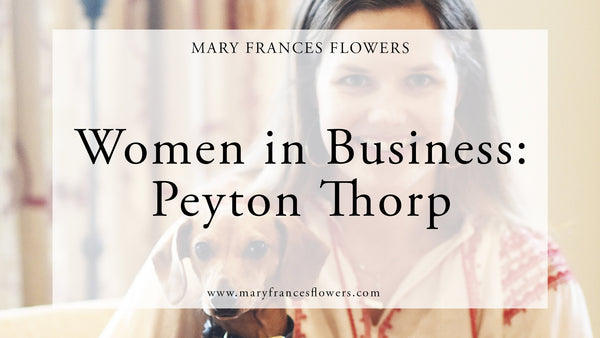 Women in Business: Peyton Thorp Mary Frances Maker