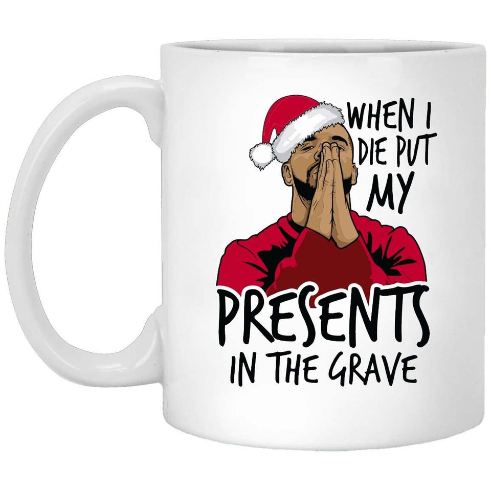 Put My Presents In The Grave Christmas Coffee Mug