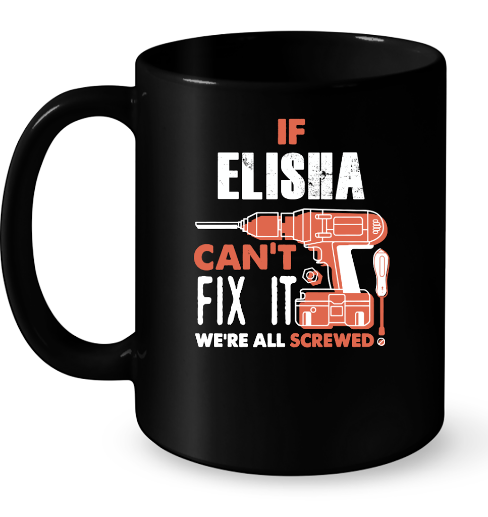 If Elisha Can't Fix It We're All Screwed T Shirts-New Wave Tee