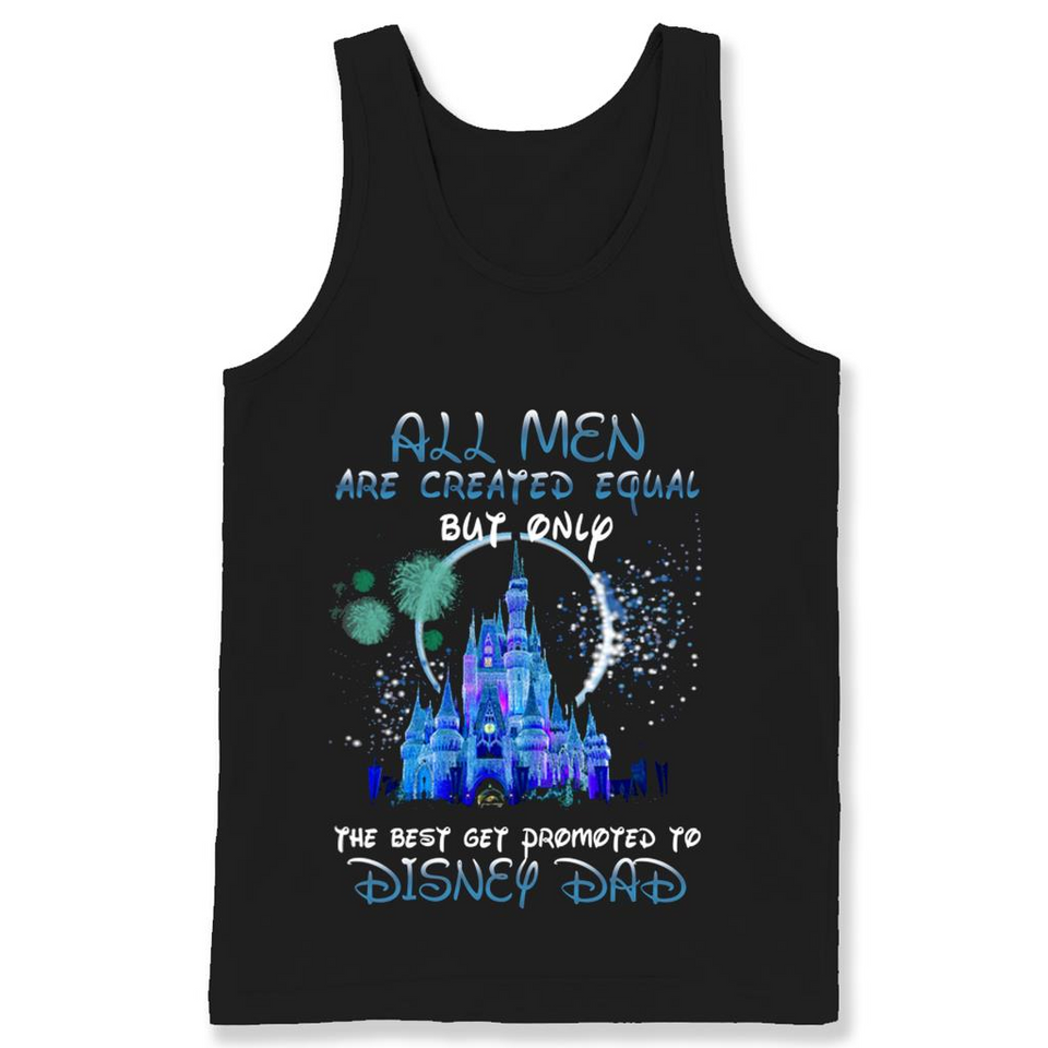 f4e4a6c4 ... All Men Are Created Equal But Only The Best Get Promoted To Disney Dad T  Shirts ...