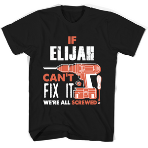 If Elijah Can't Fix It We're All Screwed T Shirts-New Wave Tee