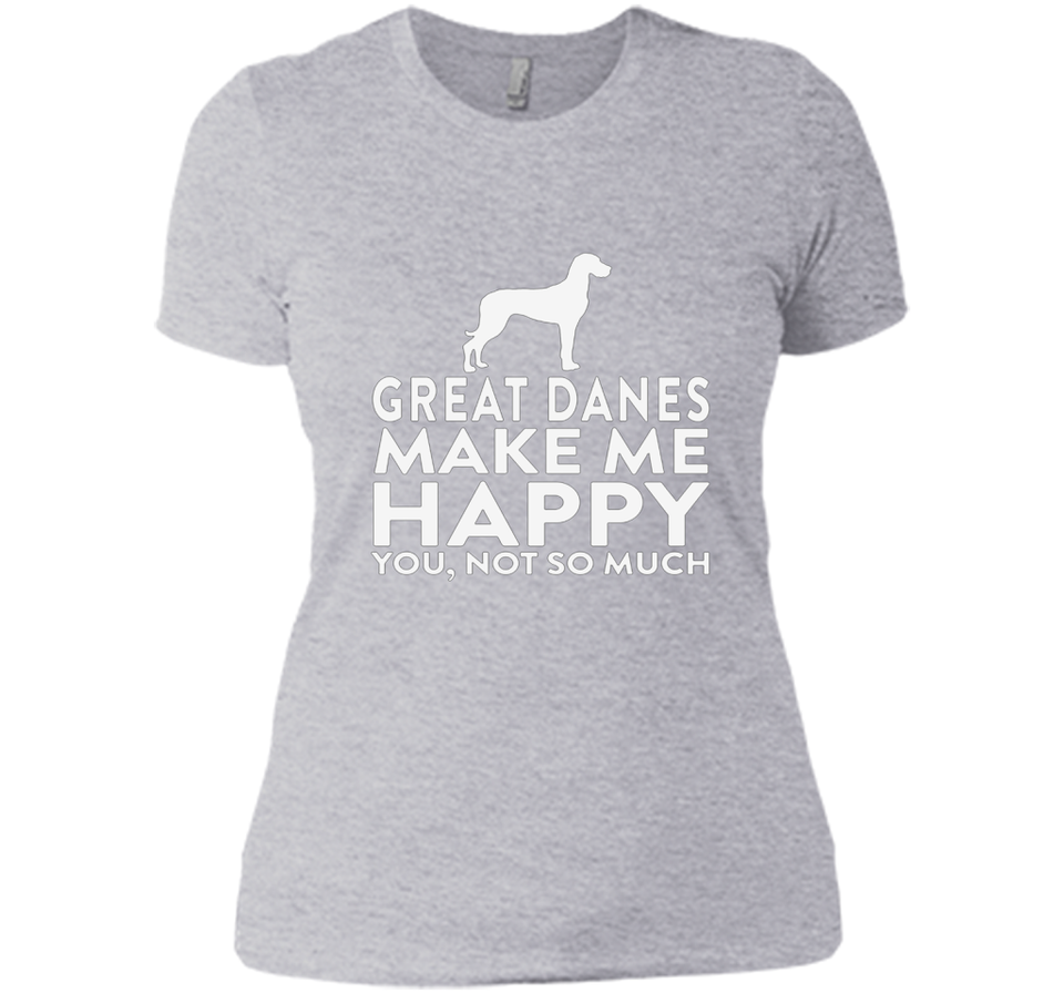 e5791158 ... Great Danes Make Me Happy You Not So Much T Shirts-New Wave Tee ...