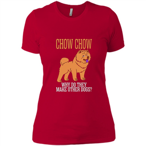 Chow Chow Why Do They Make Other Dogs T Shirts-New Wave Tee