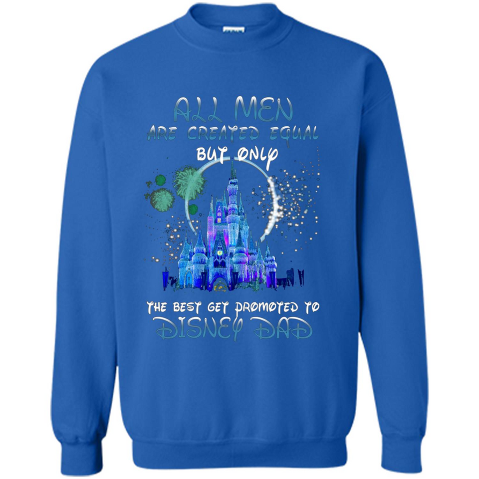 3d2323f7 All Men Are Created Equal But Only The Best Get Promoted To Disney Dad T  Shirts ...