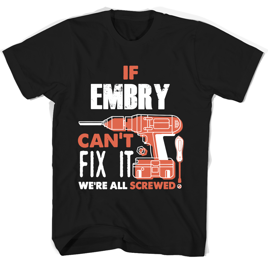 If Embry Can't Fix It We're All Screwed T Shirts-New Wave Tee