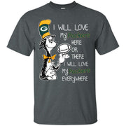 I Will Love My Packers Here Or There Green Bay Packers Shirt