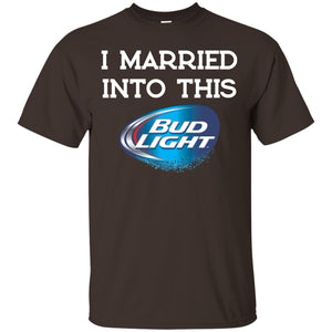 I Married Into This Bud Light Shirt