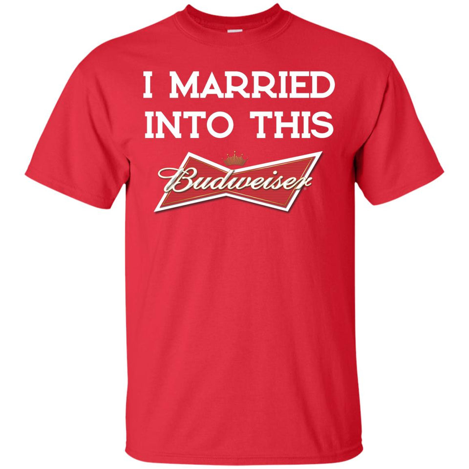 I Married Into This Budweiser Beer Shirt