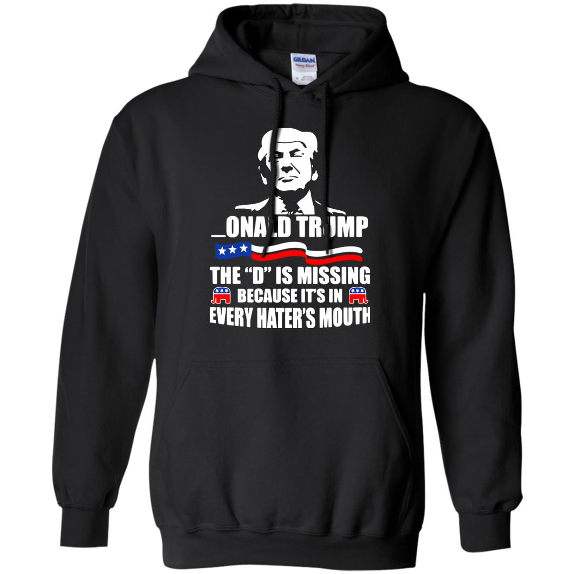Donald Trump The D Is Missing In Haters Mouth T-shirt