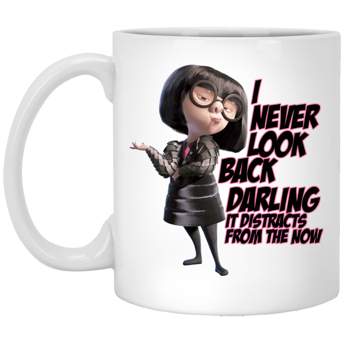 Edna Mode I Never Look Back Darling It Distracts
