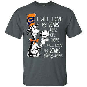 I Will Love My Bears Here Or There Chicago Bears Shirt
