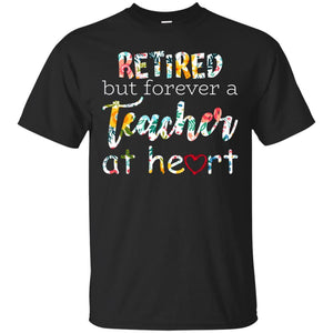 Retired But Forever A Teacher At Heart Tee,