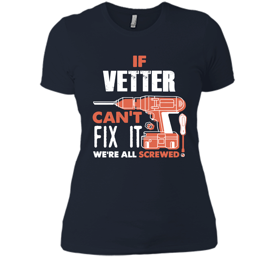 If Vetter Can't Fix It We're All Screwed T Shirts-New Wave Tee