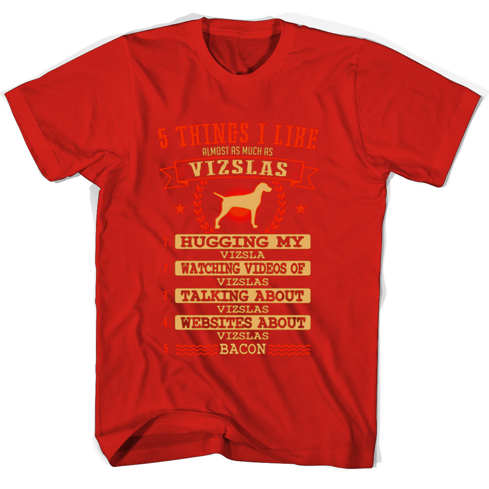 5 Things I Like Almost As Much As Vizslas 1 Hugging My Vizsla T Shirts-New Wave Tee