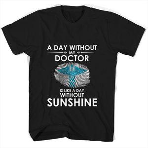 A Day With Out My Doctor Is Like A Day Without Sunshine Hoodie T Shirts-New Wave Tee
