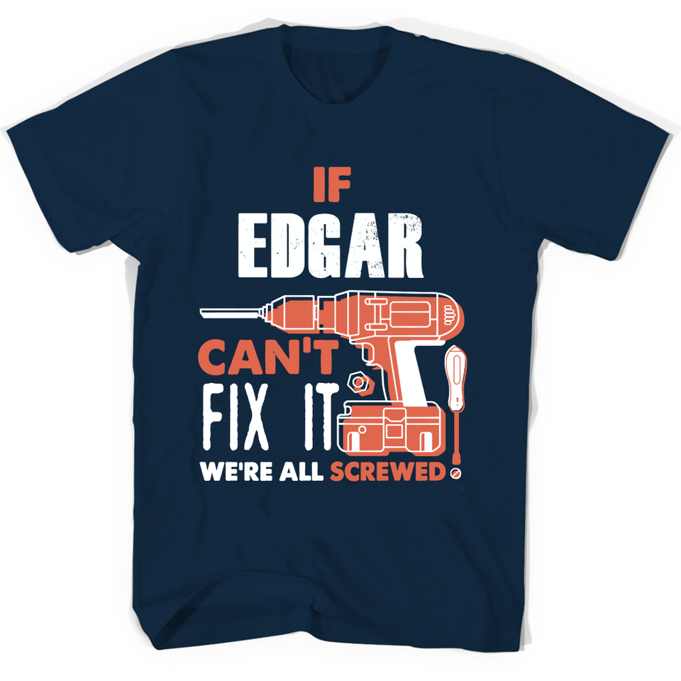 If Edgar Can't Fix It We're All Screwed T Shirts-New Wave Tee