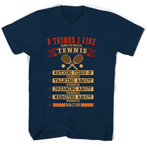 5 Things I Like Almost As Much As Tenis 1 Watching Video Of Tennis T Shirts-New Wave Tee