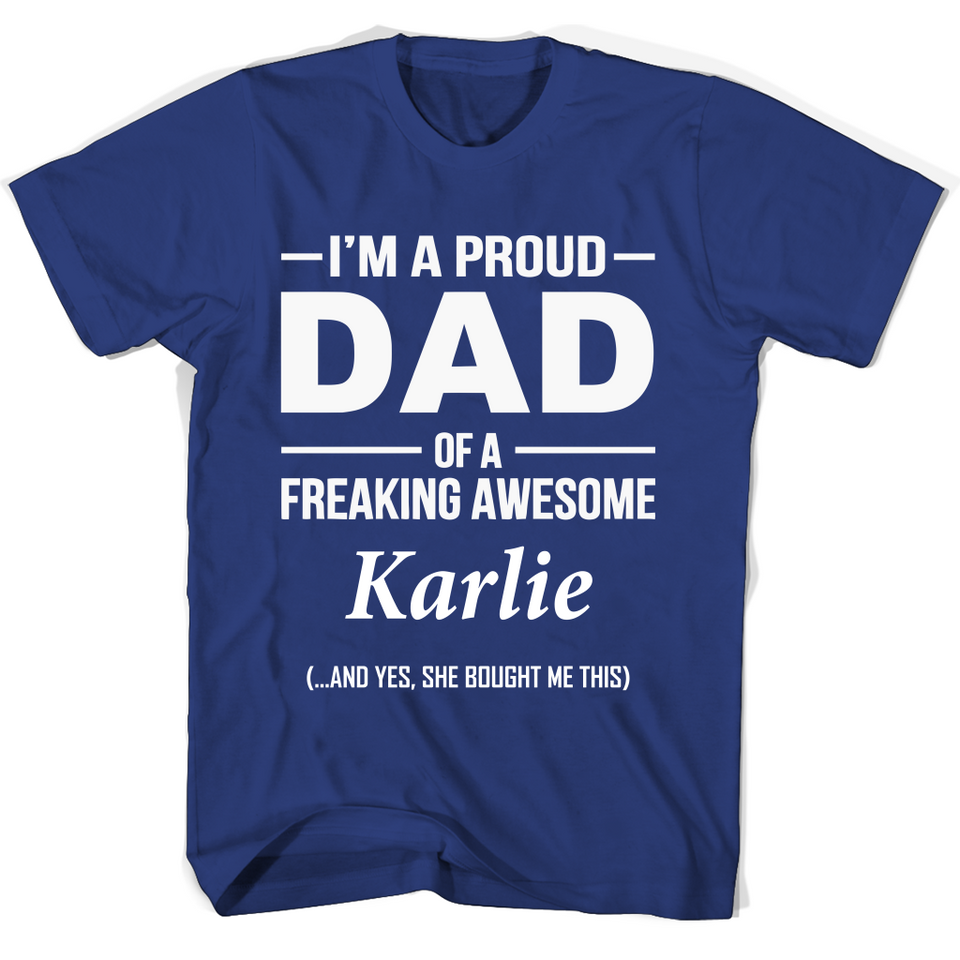 I'm A Pround DAD Of A Freaking Awesome Karlie T Shirts-New Wave Tee