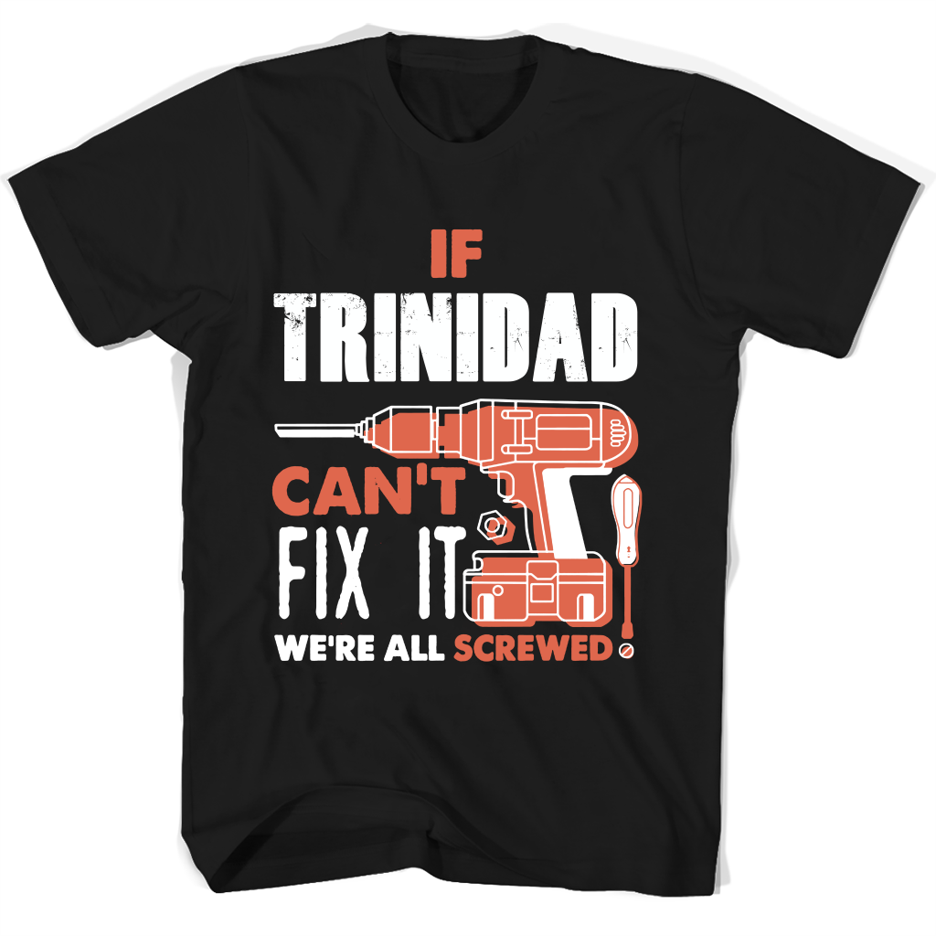 If Trinidad Can't Fix It We're All Screwed T Shirts-New Wave Tee