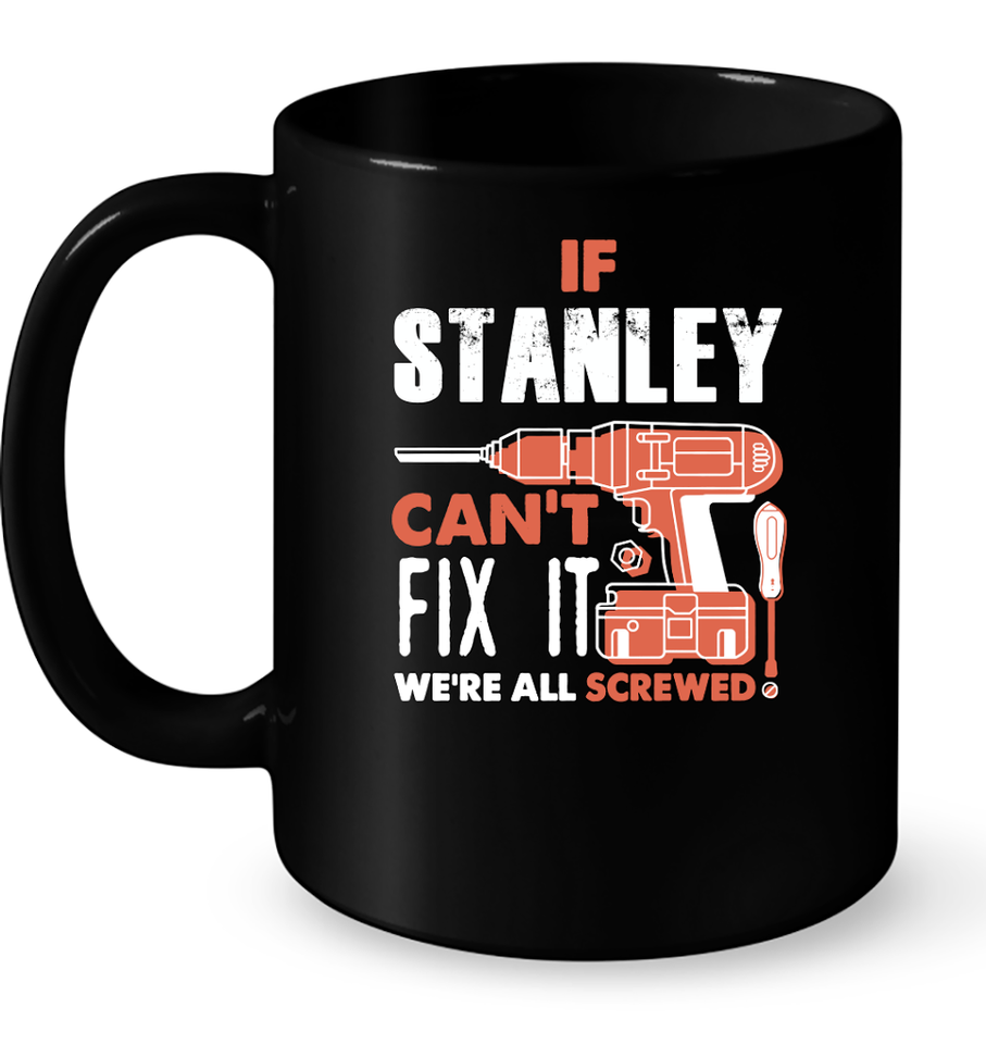 If Stanley Can't Fix It We're All Screwed T Shirts-New Wave Tee