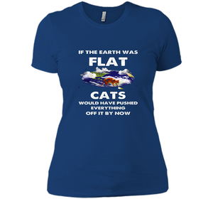If The Earth Was Flat Cats Would Have Pushed Everything Off It By Now T Shirts-New Wave Tee