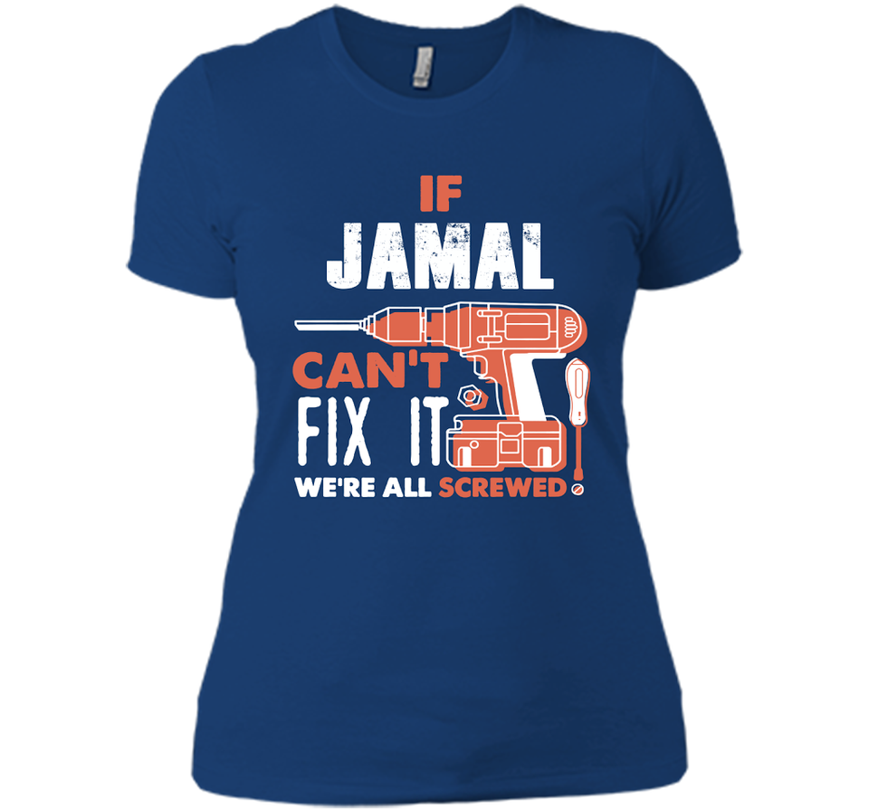 If Jamal Can't Fix It We're All Screwed T Shirts-New Wave Tee