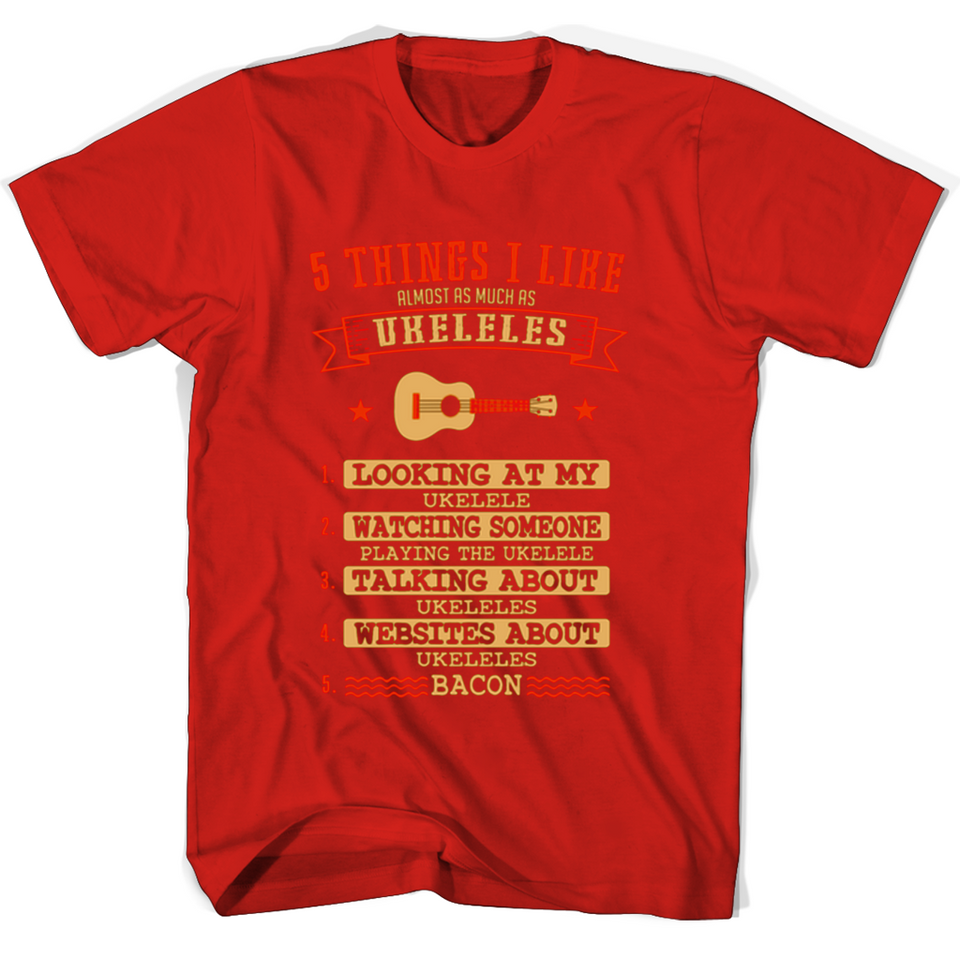 5 Things I Like Almost As Much As Ukeleles 1 Looking At My Ukelele T Shirts-New Wave Tee