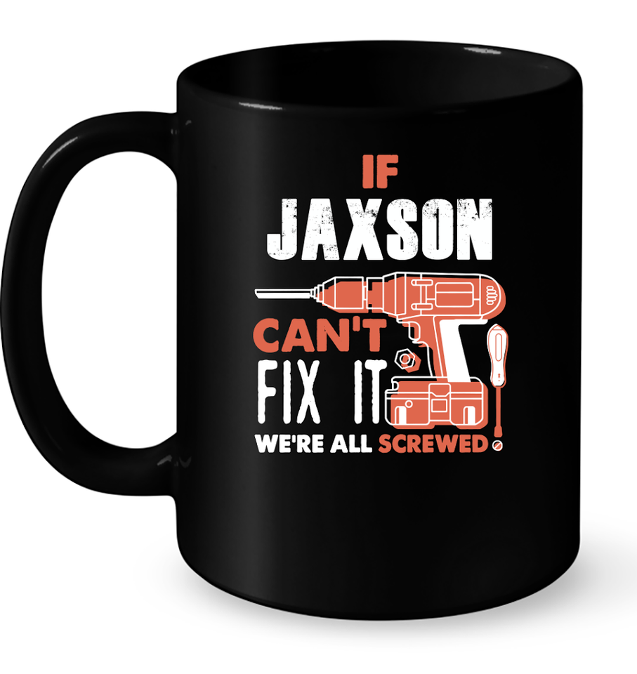 If Jaxson Can't Fix It We're All Screwed T Shirts-New Wave Tee