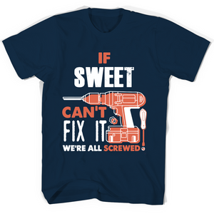 If Sweet Can't Fix It We're All Screwed T Shirts-New Wave Tee
