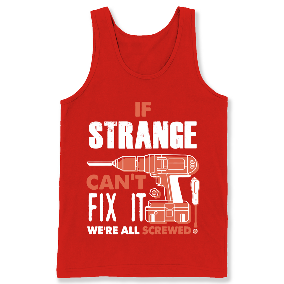 If Strange Can't Fix It We're All Screwed T Shirts-New Wave Tee