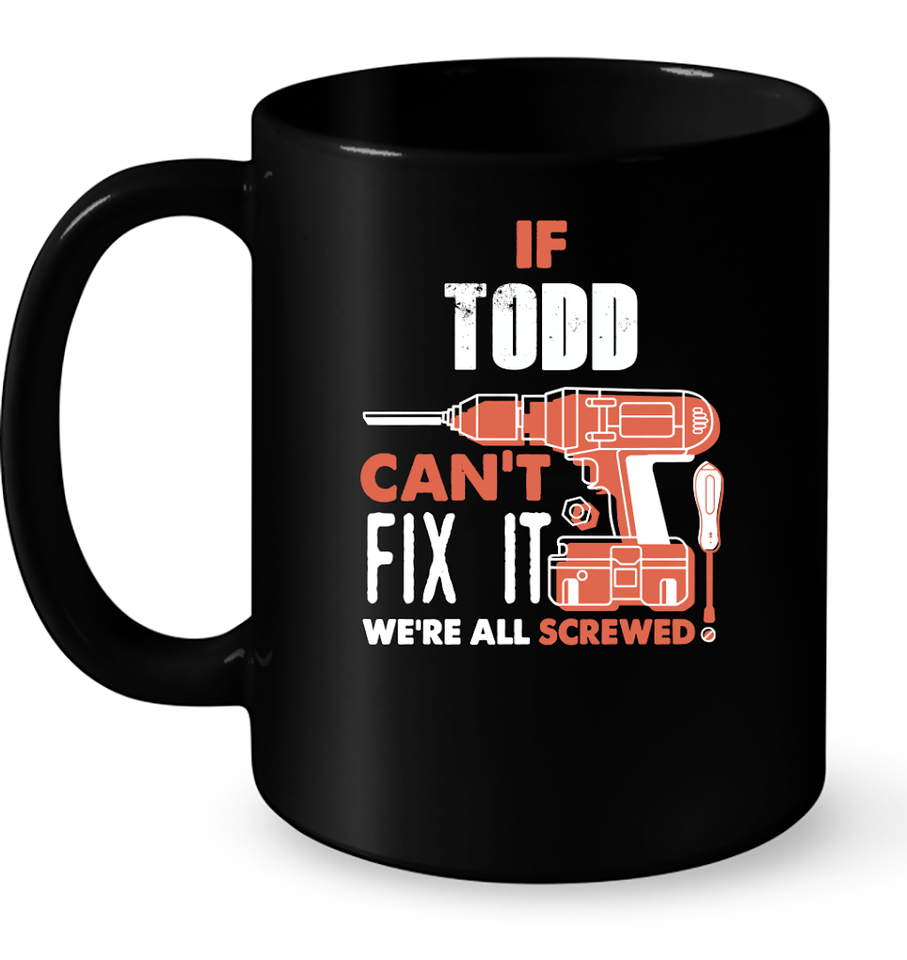 If Todd Can't Fix It We're All Screwed T Shirts-New Wave Tee