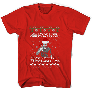 All I Want For Christmas Is You Just Kidding Its Dave Matthews Christmas T Shirts-New Wave Tee