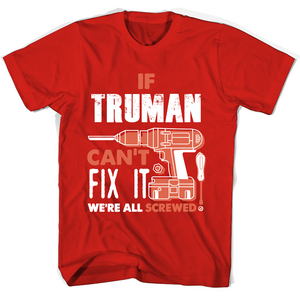 If Truman Can't Fix It We're All Screwed T Shirts-New Wave Tee