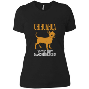 Chihuahua Why Do They Make Other Dogs T Shirts-New Wave Tee