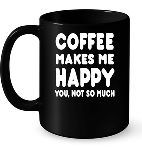 Coffee Makes Me Happy You, Not So Much Accessories T Shirts-New Wave Tee