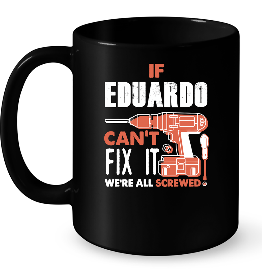 If Eduardo Can't Fix It We're All Screwed T Shirts-New Wave Tee