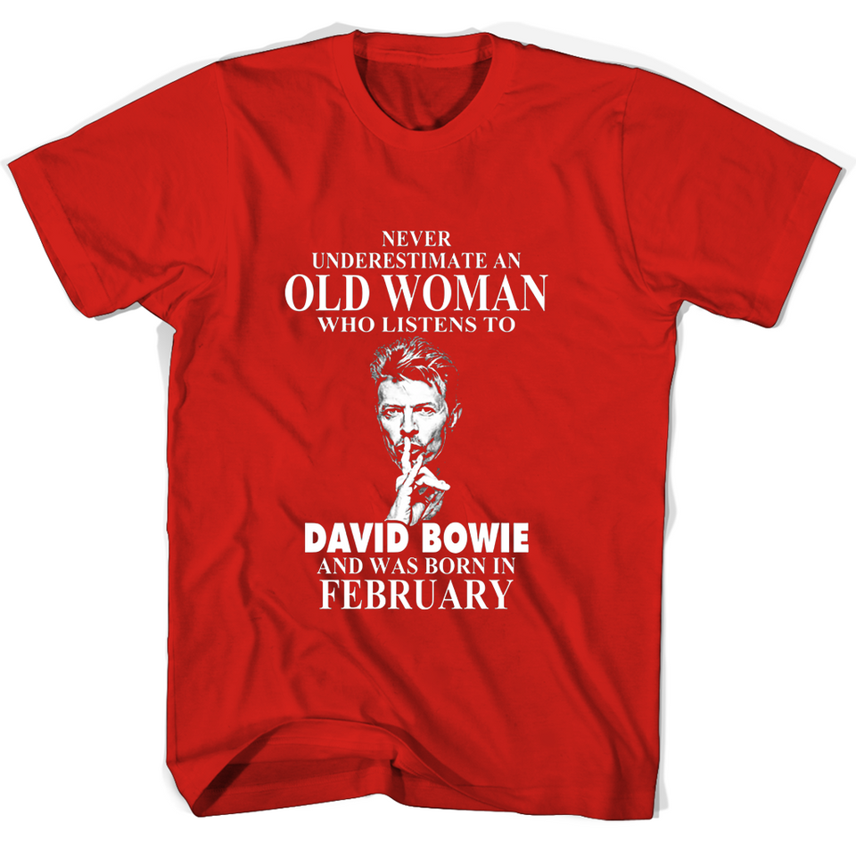 224b7f38 ... Never Underestimate An Old Woman Who Listens To David Bowie And Was Born  In February T ...