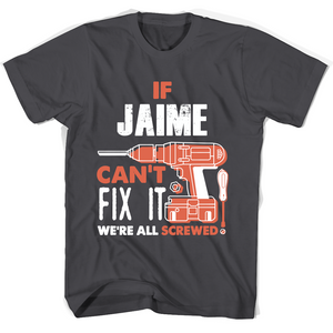 If Jaime Can't Fix It We're All Screwed T Shirts-New Wave Tee