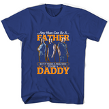 Any Man Can Be A Father But It Takes A Real Man To Be A Daddy T Shirts-New Wave Tee