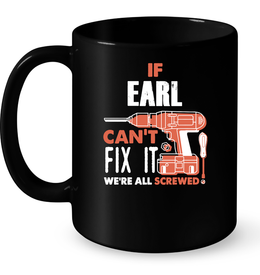 If Earl Can't Fix It We're All Screwed T Shirts-New Wave Tee