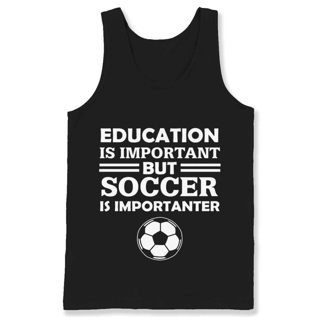 5a7d32ac6bf Education Is Important But Soccer Is Importanter T Shirts – New Wave Tee
