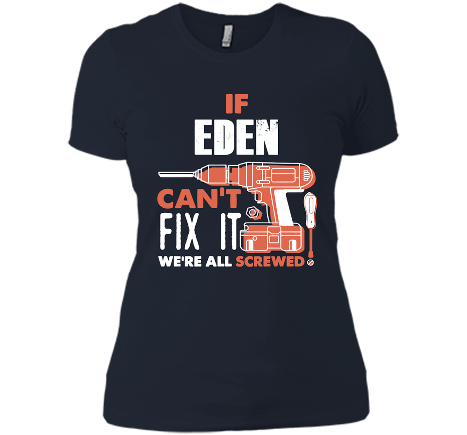If Eden Can't Fix It We're All Screwed T Shirts-New Wave Tee