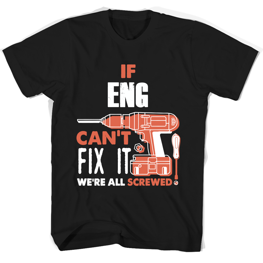 If Eng Can't Fix It We're All Screwed T Shirts-New Wave Tee