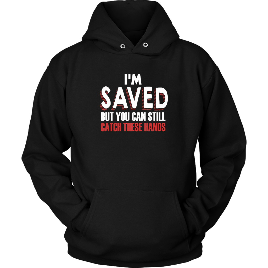 007334bf57cff Im Saved But You Can Still Catch These Hands T Shirts
